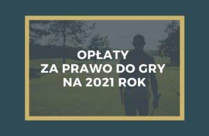 Opłaty za roczne prawo do gry 2021